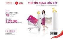 Hoàn tiền lên đến 7% với thẻ tín dụng liên kết LOTTE Mart - LOTTE Finance