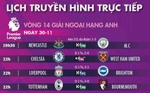 Lịch trực tiếp bóng đá hôm nay 30-11 và rạng sáng 1-12