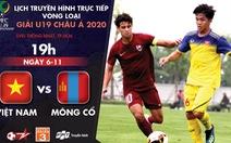 Lịch trực tiếp U19 Việt Nam gặp Mông Cổ: Chờ 3 điểm đầu tay