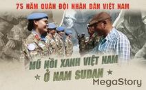 Mũ nồi xanh Việt Nam gìn giữ hòa bình ở Nam Sudan