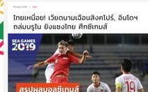 Báo chí Thái Lan: 'Mệt mỏi rồi! Việt Nam vừa mới thắng Singapore'