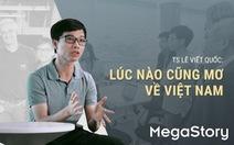 TS Lê Viết Quốc: Lúc nào cũng mơ về Việt Nam
