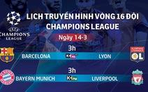 Lịch trực tiếp Champions League 14-3: Khó lường trận B.M - Liverpool