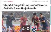 Báo Thái Lan: 'U23 Thái Lan bầm giập trước thế hệ tương lai của Việt Nam'