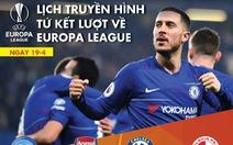 Lịch truyền hình tứ kết lượt về Europa League ngày 19-4