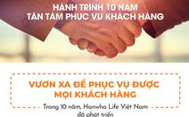 Hành trình 10 năm tận tâm phục vụ khách hàng của Hanwha Life Việt Nam