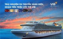 Trải nghiệm du thuyền vòng quanh châu Á cùng VIB