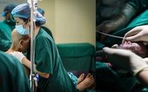 Xúc động ca mổ đặc biệt đón bé sơ sinh từ người mẹ ung thư giai đoạn cuối