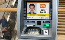 Hà Lan dùng hệ thống máy ATM đăng hình tìm trẻ lạc