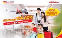 HD SAISON chính thức bán vé máy bay trả góp VIETJET AIR