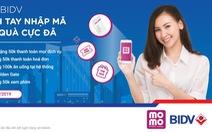 Kết nối Ví MoMo và BIDV: Nhận ngay 300.000 đồng