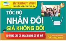 Internet cáp quang Viettel 'Tốc độ nhân đôi Giá không đổi'