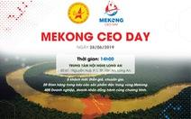Mekong CEO Day 2019: Phát triển nóng hay lựa chọn bền vững?