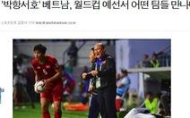 Báo Hàn: Thầy trò HLV Park Hang Seo rơi vào bảng đấu rất khó khăn