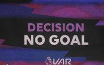 Lần đầu áp dụng, VAR  gây 'náo loạn' trận West Ham - Man City
