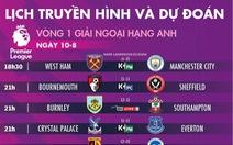 Lịch truyền hình và dự đoán vòng 1 Premier League