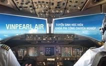 Vinpearl Air tuyển sinh phi công và kỹ thuật bay khóa 1