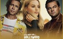 Once Upon a Time in... Hollywood: Đáng xem từng phút hay quá chán?