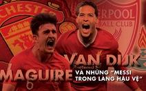 Van Dijk, Maguire và những 'Messi trong làng hậu vệ'