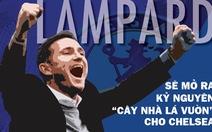 Lampard sẽ mở ra kỷ nguyên 'cây nhà lá vườn' cho Chelsea
