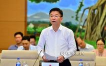 Chính phủ đề nghị thay đổi quy trình làm luật để chịu trách nhiệm đến cùng