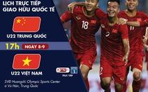 Lịch trực tiếp U22 Trung Quốc - U22 Việt Nam