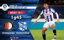 Heerenveen vắng 2 hậu vệ trụ cột, Văn Hậu có cơ hội đá chính?