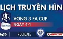 Lịch truyền hình trực tiếp Cúp FA ngày 4-1