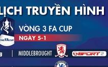 Lịch truyền hình trực tiếp Cúp FA ngày 5-1