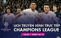 Lịch trực tiếp Champions League: M.U - PSG, Chelsea -Sevilla