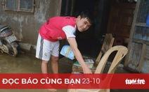 Đọc báo cùng bạn 23-10: Nước rút, bà con cần gì?