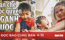 Đọc báo cùng bạn ngày 4-10: Hạn chế độc quyền ngành nước