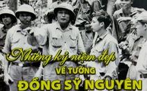 Những kỷ niệm đẹp về tướng Đồng Sỹ Nguyên