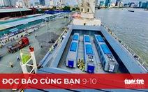 Đọc báo cùng bạn 9-10: Hành trình đoàn tàu metro đầu tiên về TP.HCM