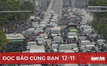 Đọc báo cùng bạn 12-11: Giao thông đường bộ - một luật 'tách đôi', đại biểu lo rối