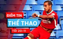 Điểm tin thể thao tối 20-11: Liverpool nhận tin vui từ Thiago và Fabinho