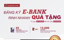 Khuyến mãi hấp dẫn tại Agribank khi đăng ký E-Bank