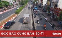 Đọc báo cùng bạn 20-11: Mở đường xây cầu, ngàn tỉ tăng thêm, ai được lợi?