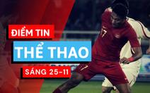 Điểm tin thể thao sáng 25-11: Lần thứ 2 bị đuổi vì vô kỷ luật, sao U19 Indonesia hối lỗi