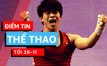 Điểm tin thể thao tối 26-11: Cử tạ Việt Nam bất ngờ nhận huy chương Olympic 2012