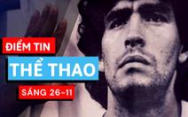 Điểm tin sáng 26-11: Argentina quốc tang 3 ngày để tưởng nhớ Maradona