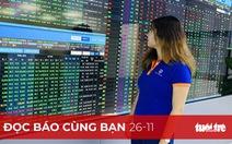 Đọc báo cùng bạn 26-11: Chứng khoán Việt 'kháng' COVID-19
