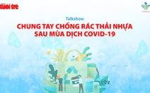 Tìm giải pháp chống rác thải nhựa sau mùa dịch COVID-19