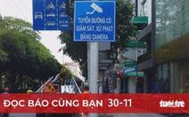 Đọc báo cùng bạn 30-11: Tăng phạt nguội vi phạm giao thông, bớt tiêu cực