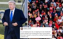 Ông Trump: 'Tôi đang chiến đấu vì 74 triệu người cùng những cử tri bị vứt phiếu đi'