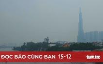 Đọc báo cùng bạn 15-12: Báo động ô nhiễm không khí!
