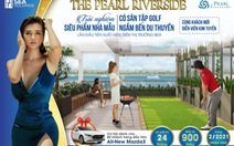 The Pearl Riverside - đại diện cho phân khúc nhà ở sinh thái vùng ven