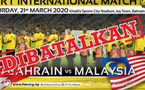 Trận giao hữu giữa Bahrain và tuyển Malaysia bị hủy bỏ vì dịch COVID-19