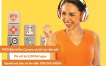 FWD ra mắt sản phẩm 'FWD Bảo hiểm corona và hỗ trợ viện phí'