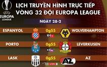 Lịch trực tiếp lượt về vòng 32 đội Europa League rạng sáng 28-2